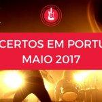 Já viu a Agenda de concertos em Portugal para Maio 2017?